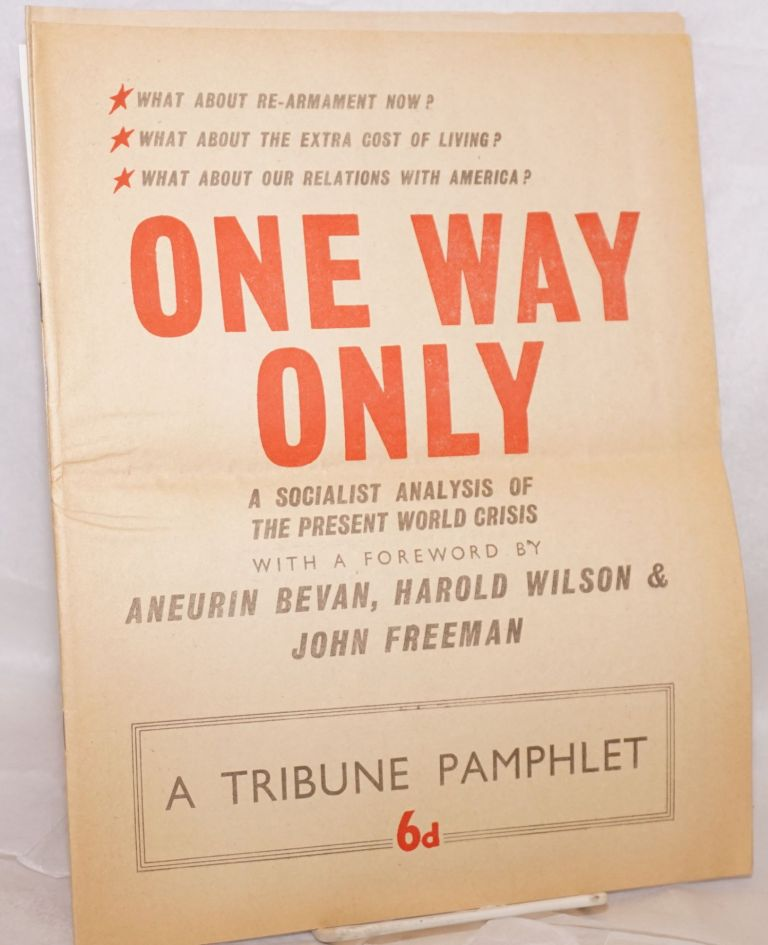 One way only: a socialist analysis of the present world crisis, with a foreword by Aneurin Bevan, Harold Wilson and John Freeman. [with] Going our way. Aneurin Bevan.