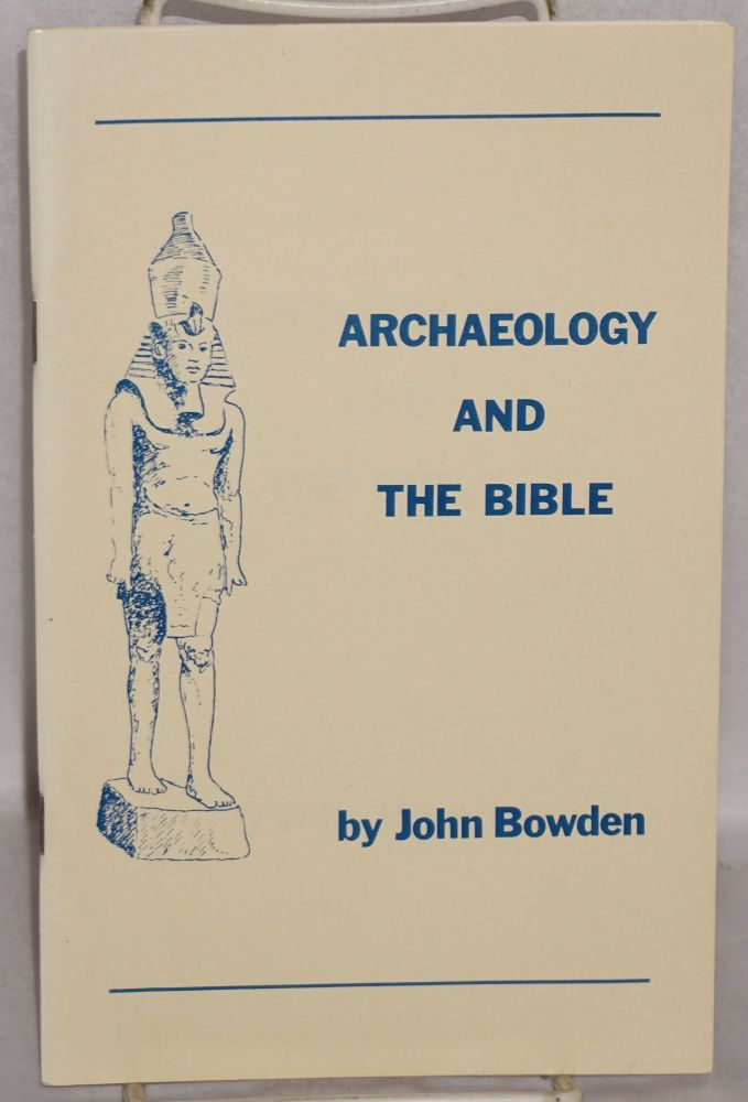 Archaeology and the Bible. John Bowden.