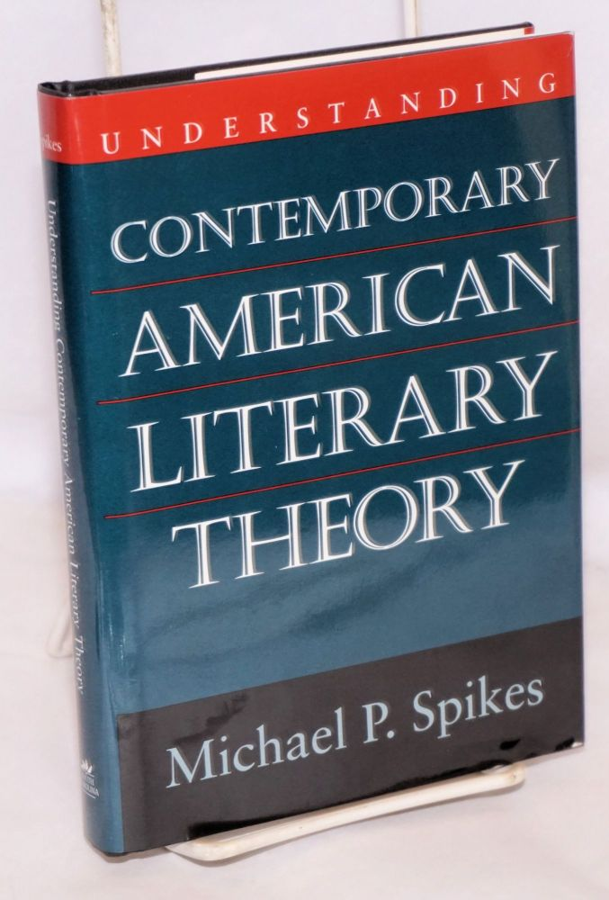 Understanding contemporary American literary theory. Michael P. Spikes.