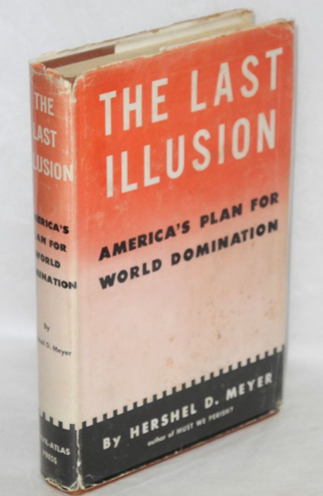 The last illusion; America's plan for world domination. Hershel D. Meyer.