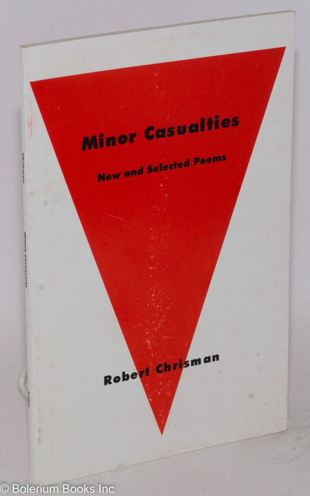 Minor casualties; new and selected poems. Robert Chrisman.