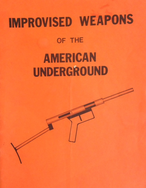 Improvised weapons of the American underground. The contents of this book were copied from original publications, booklets, and plans of American underground groups. The publisher makes no claim as to how accurate or technically correct they may or may not have been. Reproduced from public domain