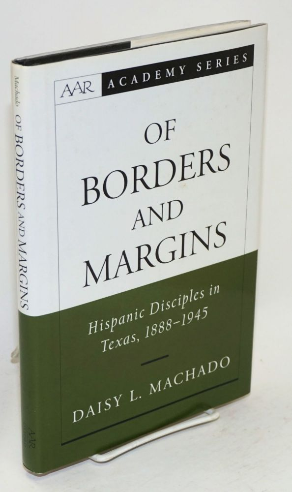 Of borders and margins Hispanic disciples in Texas, 1888-1945. Daisy L. Machado.