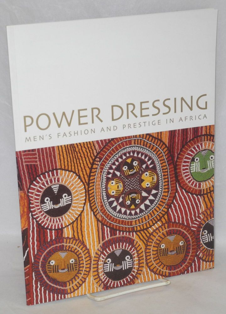 Power dressing men's fashion and prestige in Africa. October 19, 2005 - May 28, 2006. Christa Clarke, text writer, curator.