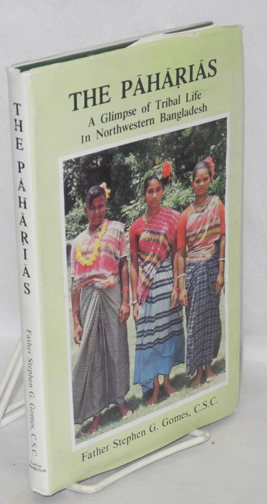 The Paharias: a glimpse of tribal life in northwestern Bangladesh. Stephen G. Gomes.