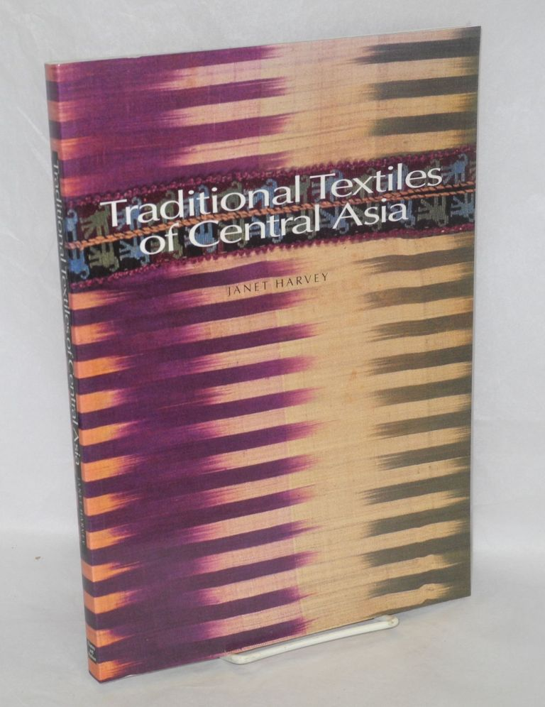 Traditional textiles of central Asia with 262 illustrations, 212 in color, and 2 maps. Janet Harvey.