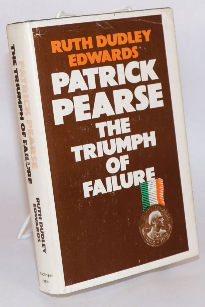 Patrick Pearse: the triumph of failure. Ruth Dudley Edwards.