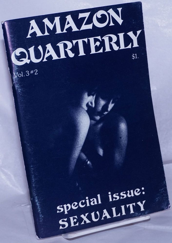Amazon Quarterly: a lesbian-feminist arts journal; vol. 3, #2, special issue: sexuality. Gina Covina, Laurel Galana, Phyllis Lyon Del Martin, Audre Lorde, Adrienne Rich.
