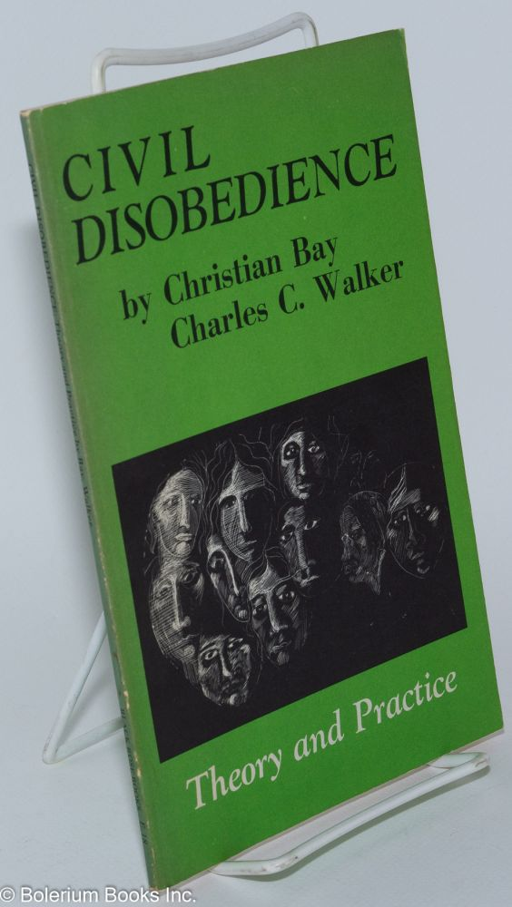 Civil disobedience: theory and practice. Christian Bay, Charles C. Walker.