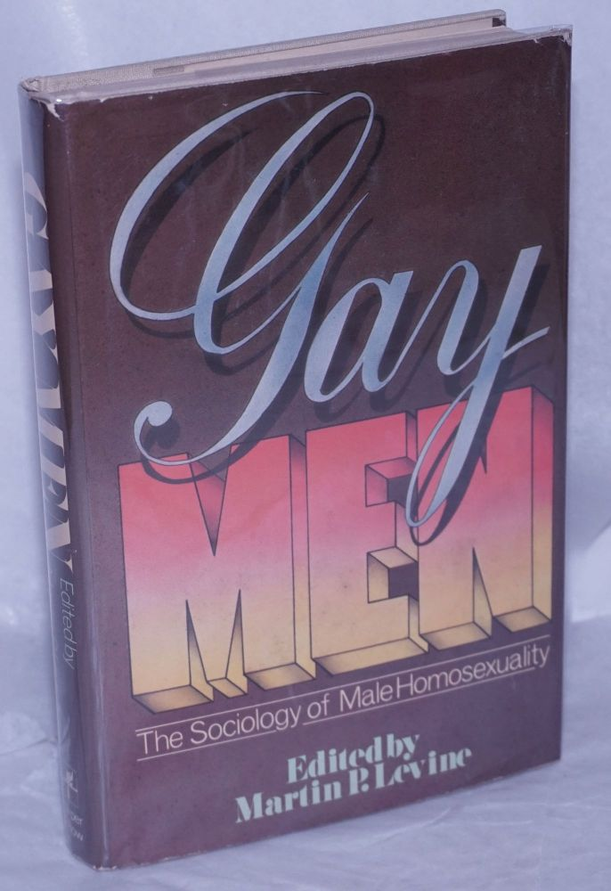 Gay men; the sociology of male homosexuality. Martin P. Levine.