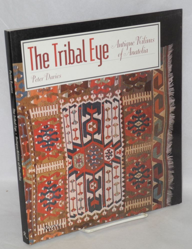 The tribal eye antique kilims of Anatolia; published with the sponsorship of Mobil Oil Turk A.S. and Koc Holding A.S. Peter Davies.
