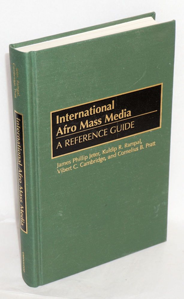 International Afro mass media, a reference guide. James Phillip Jeter, , Vibert C. Cambridge, Kuldip R. Rampal, Cornelius B. Pratt.