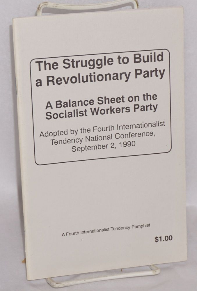 The struggle to build a revolutionary party. A balance sheet on the Socialist Workers Party, adopted by the Fourth International Tendency National Conference, September 2, 1990. Introduction by Evelyn Sell. Fourth Internationalist Tendency.