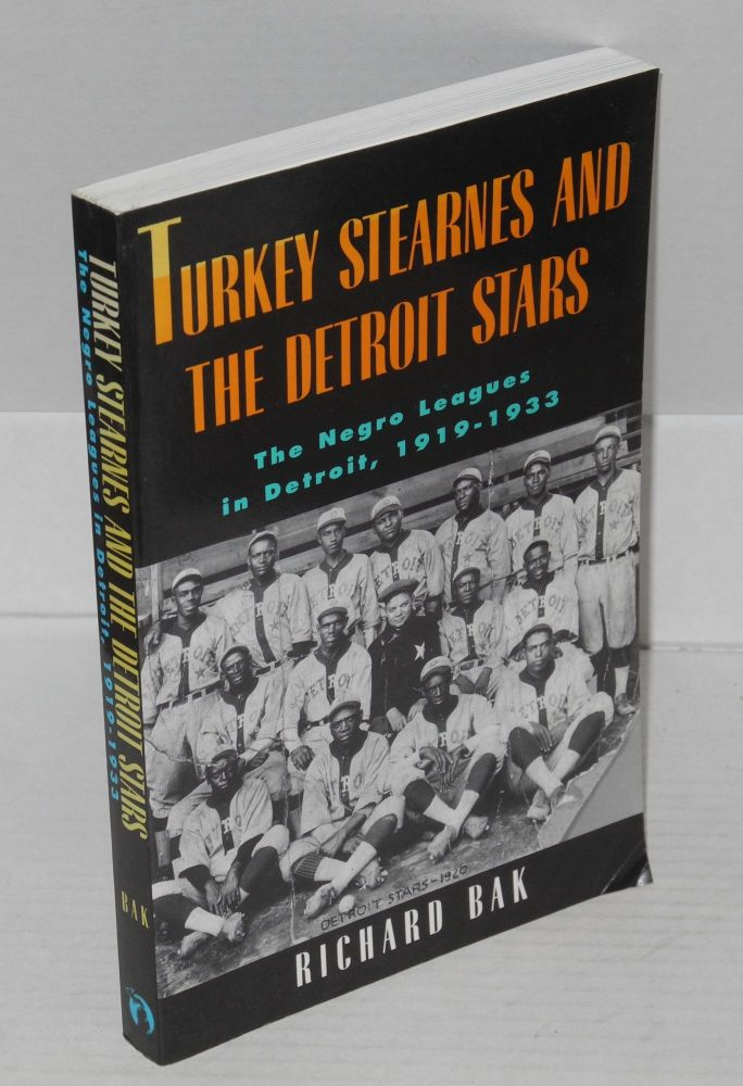 Turkey Stearnes and the Detroit Stars; the Negro Leagues in Detroit, 1919-1933. Richard Bak.