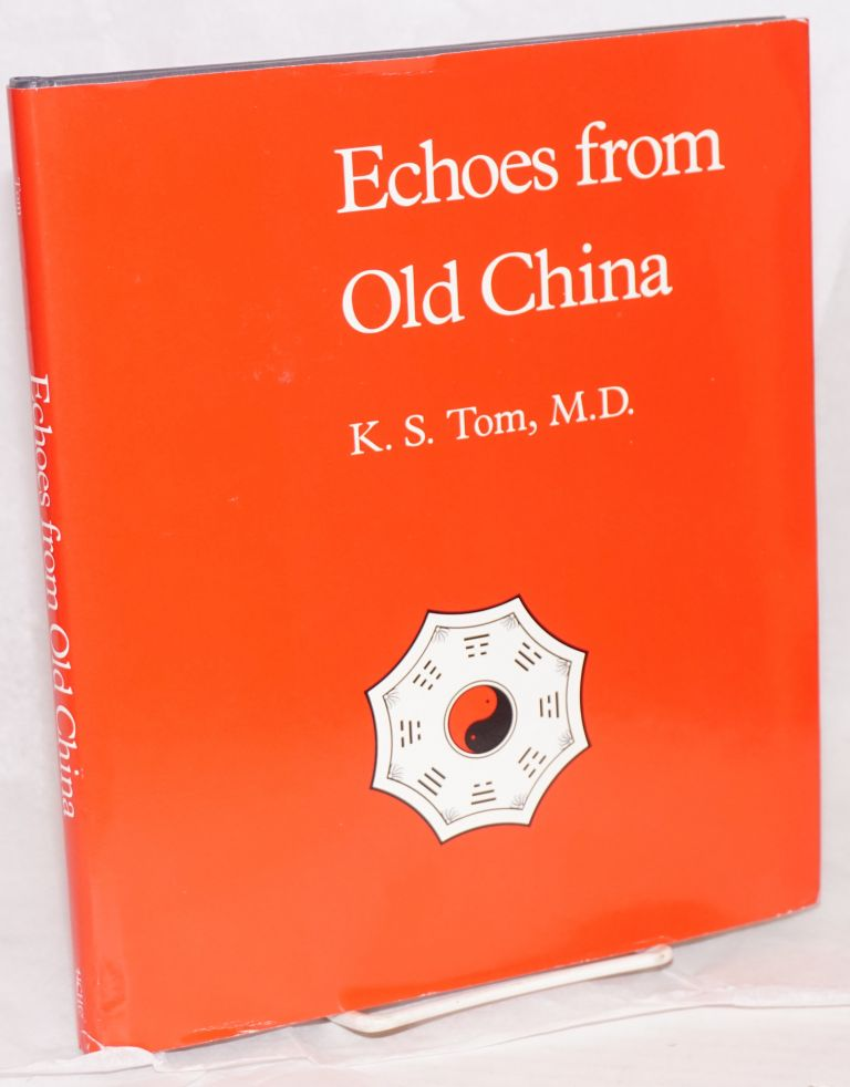 Echoes from old China life, legends and lore of the middle kingdom. K. S. Tom, M. D.