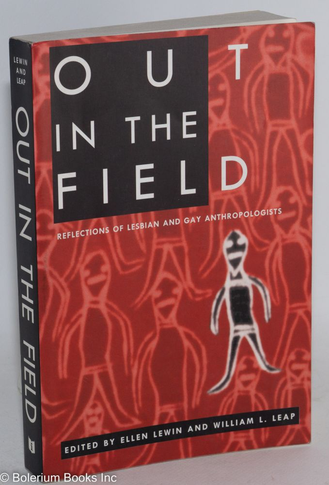 Out in the field: reflections of lesbian and gay anthropologists. Ellen Lewin, William L. Leap.