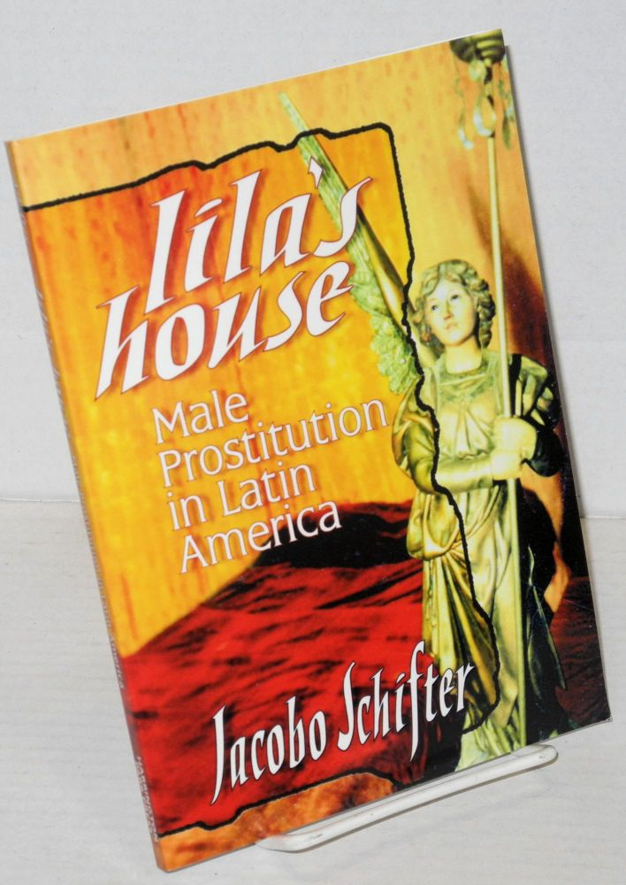 Lila's house: male prostitution in Latin America. Jacobo Schifter, , PhD, Irene Artavai Fernández, Sharon Mulheren.