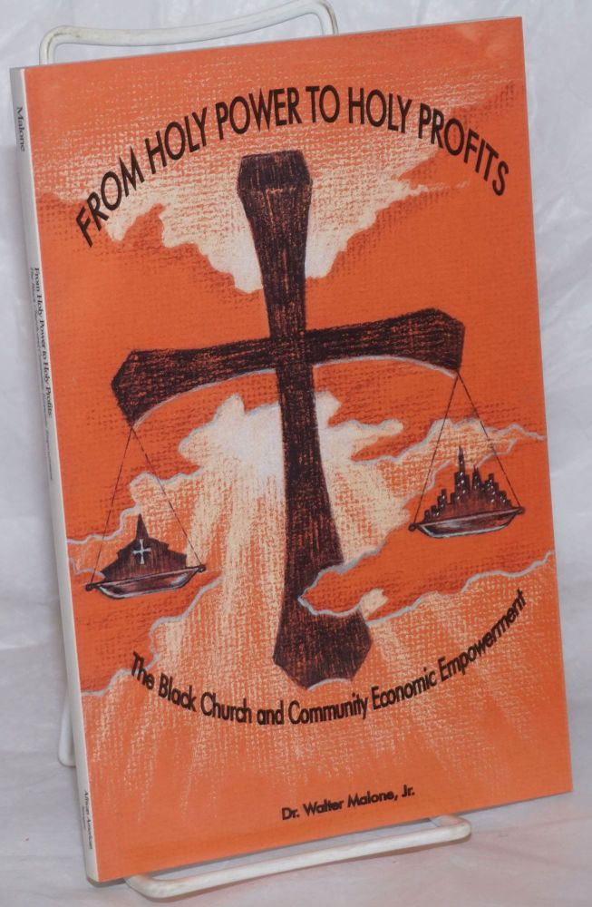 From holy power to holy profits. The Black church and community economic empowerment. Walter Malone, Jr.