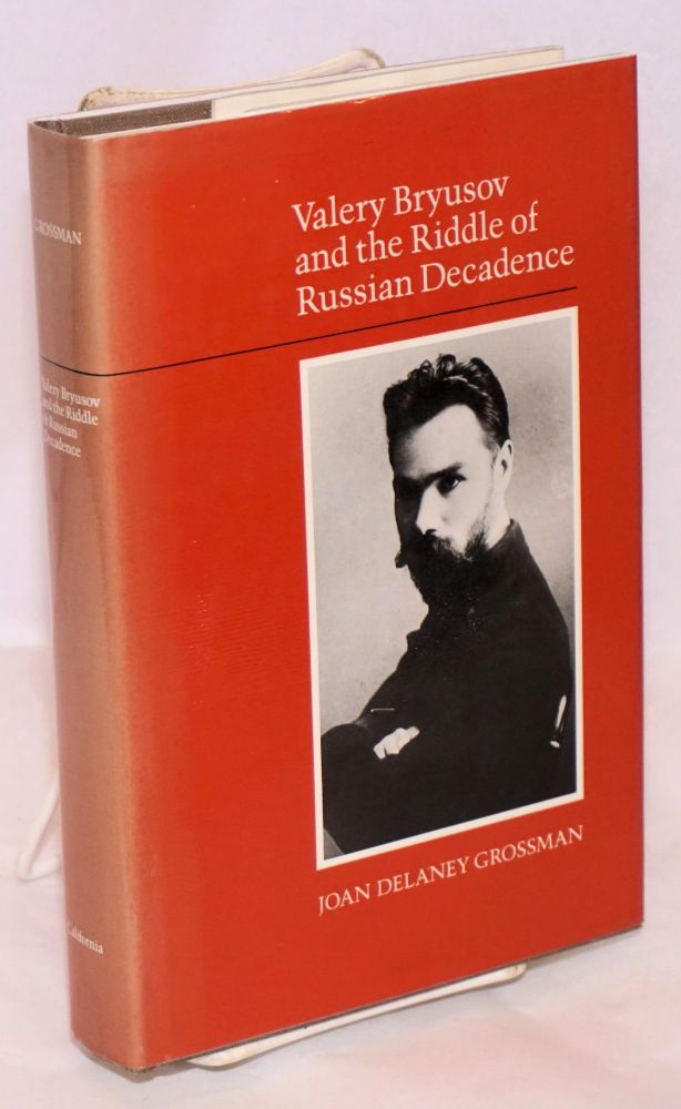 Valery Bryusov and the riddle of Russian decadence. Joan Delaney Grossman.