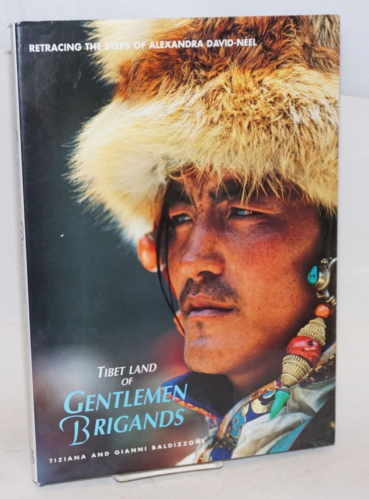 Tibet: land of gentlemen brigands. Retracing the steps of Alexandra David-Néel. Tiziana and Gianni Baldizzone.