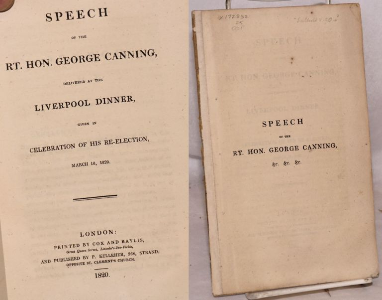 Speech of the rt.hon. George Canning, delivered at the Liverpool dinner, given in celebration of his re-election, March 18, 1820. George Canning.