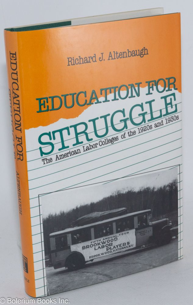 Education for struggle; the American labor colleges of the 1920s and 1930s. Richard J. Altenbaugh.