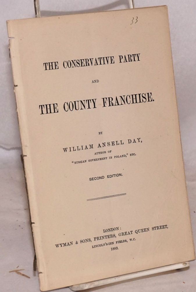 The conservative party and the county franchise second edition. William Ansell Day.