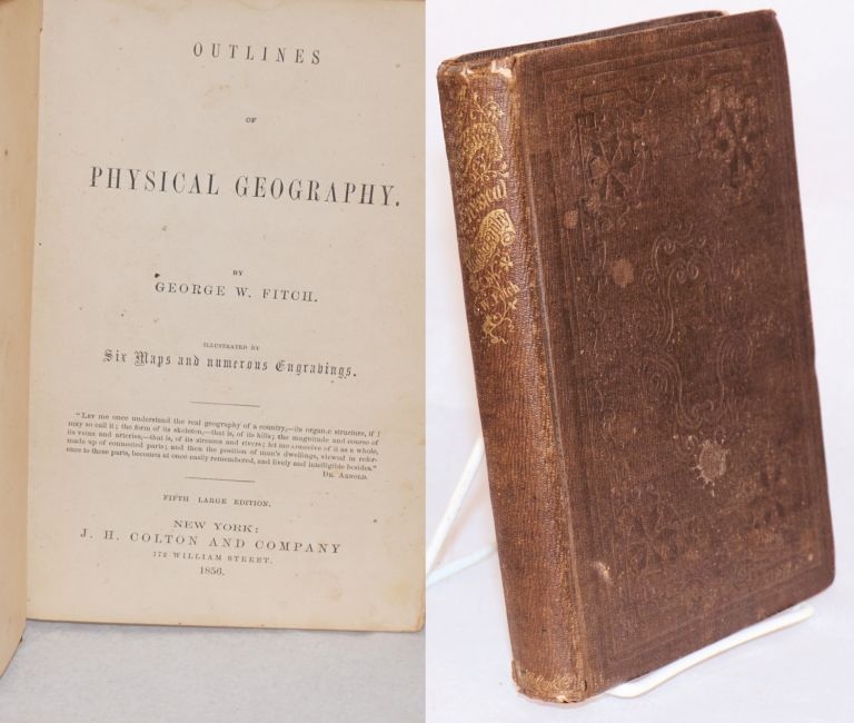 Outlines of physical geography; illustrated by six maps and numerous engravings. Fifth large edition. George W. Fitch.