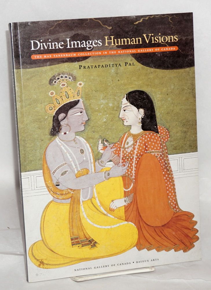 Divine images, human visions; the Max Tanenbaum collection of South Asian and Himalayan art in the National Gallery of Canada. Pratapaditya Pal.