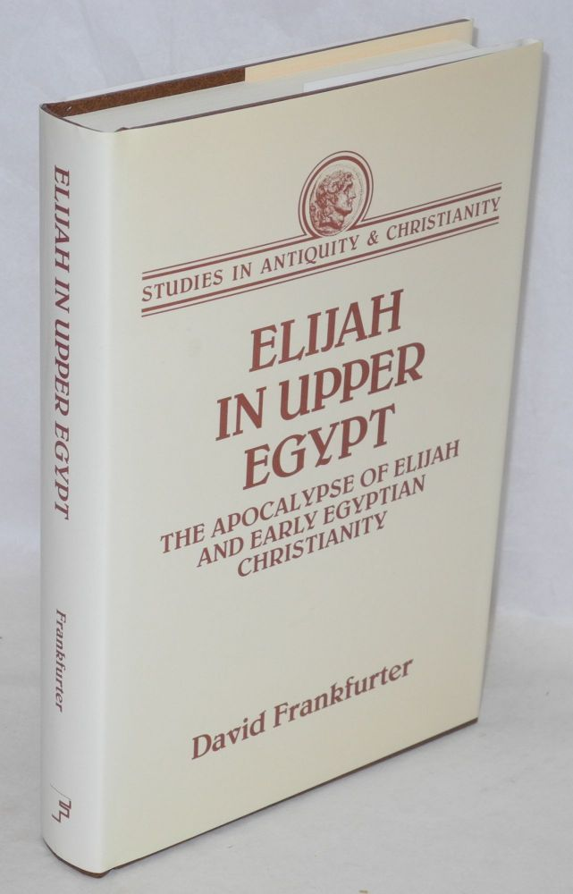 Elijah in Upper Egypt; the apocalypse of Elijah and early Egyptian Christianity. David Frankfurter.