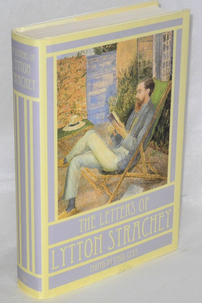 The letters of Lytton Strachey. Lytton Strachey, , Paul Levy, Penelope Marcus.