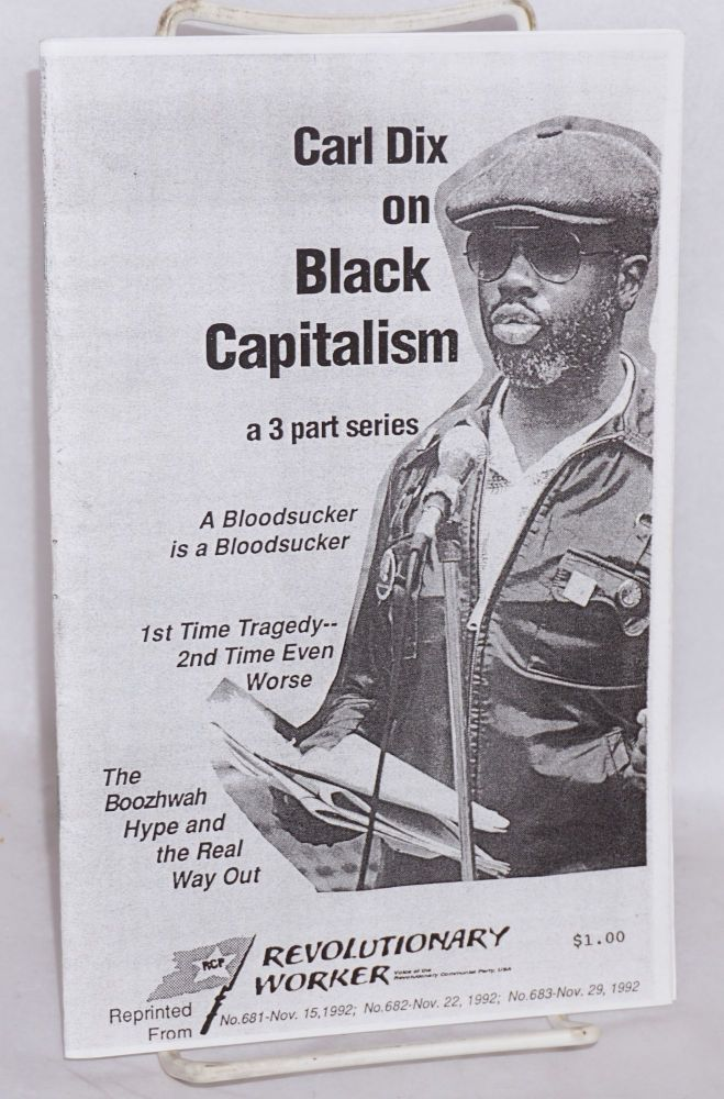 Carl Dix on Black capitalism, a 3 part series. A bloodsucker is a bloodsucker. 1st time tradgedy - 2nd time even worse. The boozhwah hype and the real way out. Carl Dix.