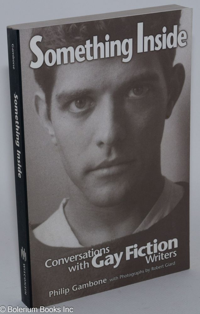 Something inside: conversations with gay fiction writers. Robert Giard, Philip Gambone.