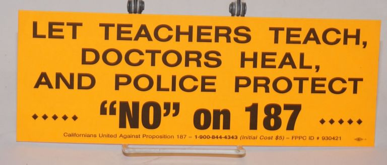 "bumper sticker] Let teachers teach, doctors heal, and police protect.... ""NO"" on 1897 [contact..."