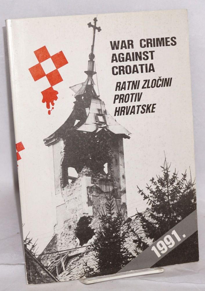 War crimes against Croatia; Ratni zlochini protiv Hrvatske. Ivo Lajtman, , in chief, compilers Erich i. Tamara Ackermann et alia.