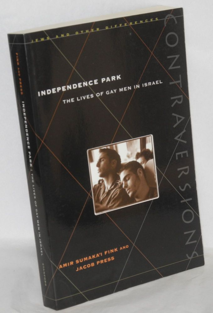 Independence Park; the lives of gay men in Israel. Amir Sumaka'i Fink, Jacob Press.