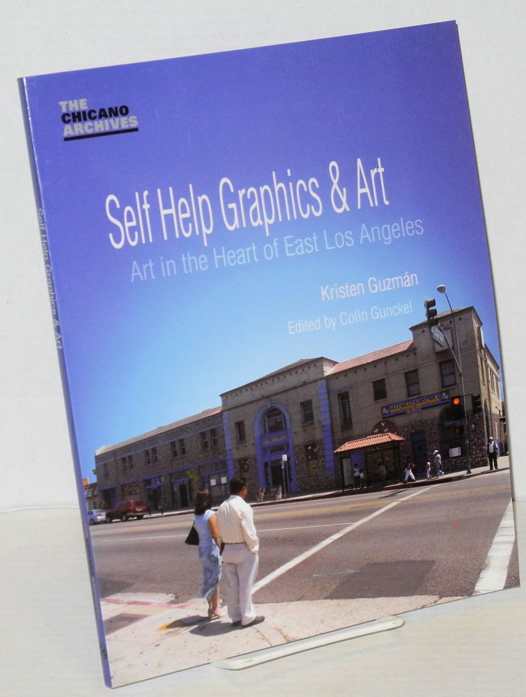 Self help graphics & art: art in the heart of East Los Angeles. Colin Gunckel, , Kristen Guzmán.