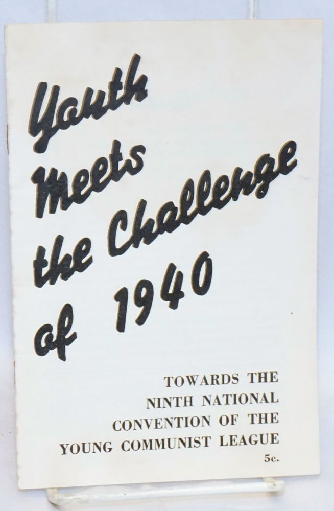 Youth meets the challenge of 1940: Towards the ninth National Convention of the Young Communist League. Young Communist League.