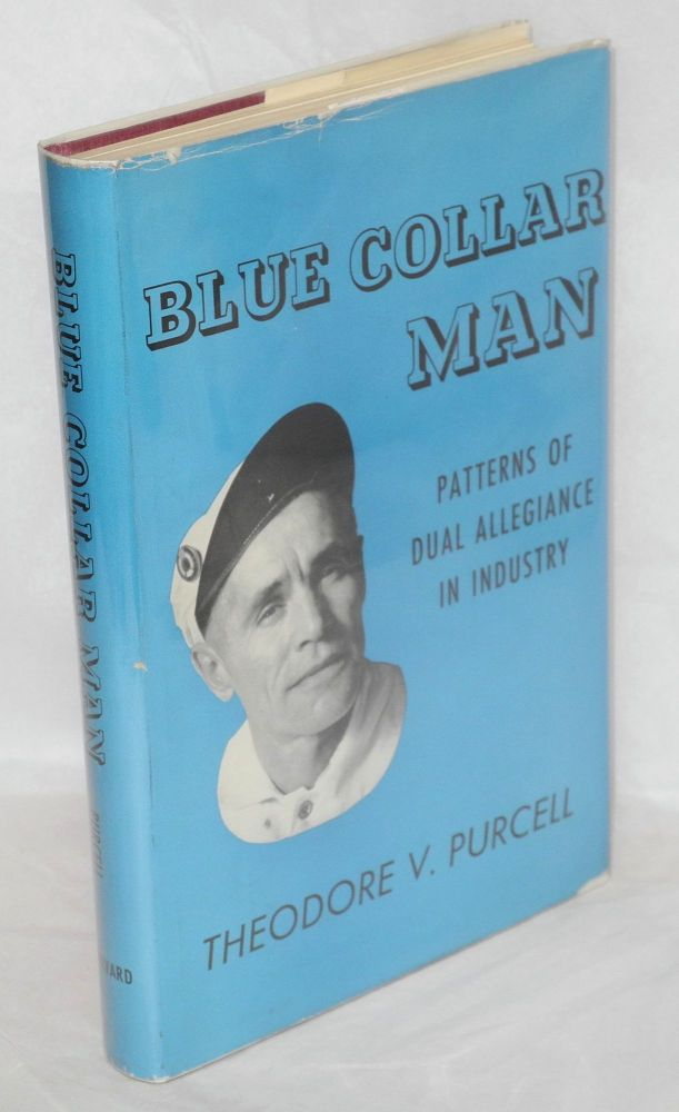 Blue collar man; patterns of dual allegiance in industry. Theodore V. Purcell.