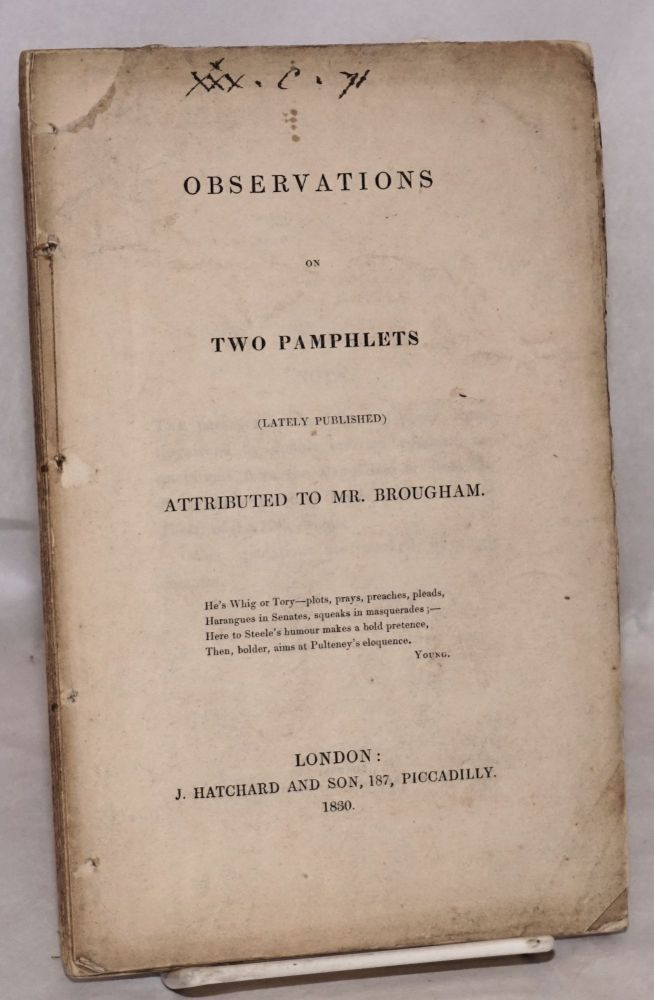 Observations on two pamphlets (lately published) attributed to mr. Brougham. Brougham, Henry Brougham Vaux, per OCLC.