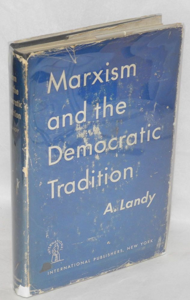 Marxism and the democratic tradition. Avrom Landy.
