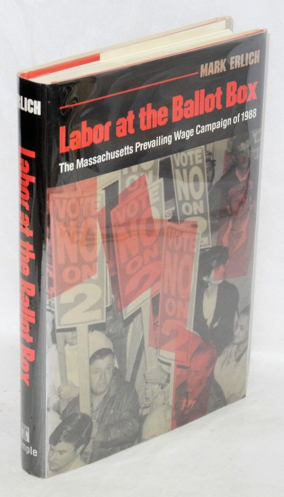 Labor at the ballot box; the Massachusetts prevailing wage campaign of 1988. Mark Erlich.