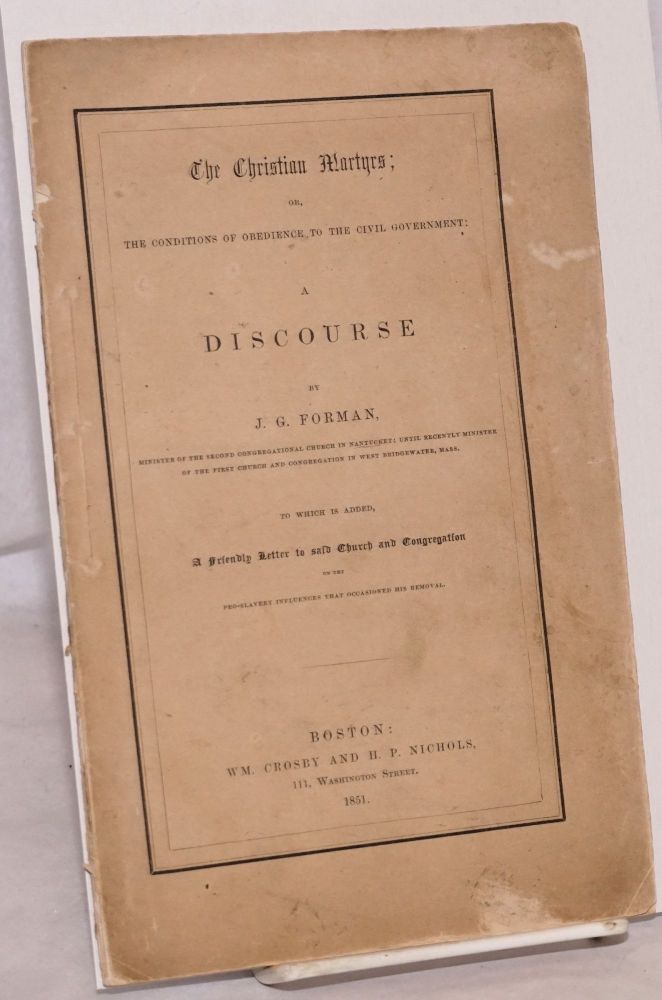 The Christian martyrs or, The conditions of obedience to the civil government : a discourse. J. G. Forman.