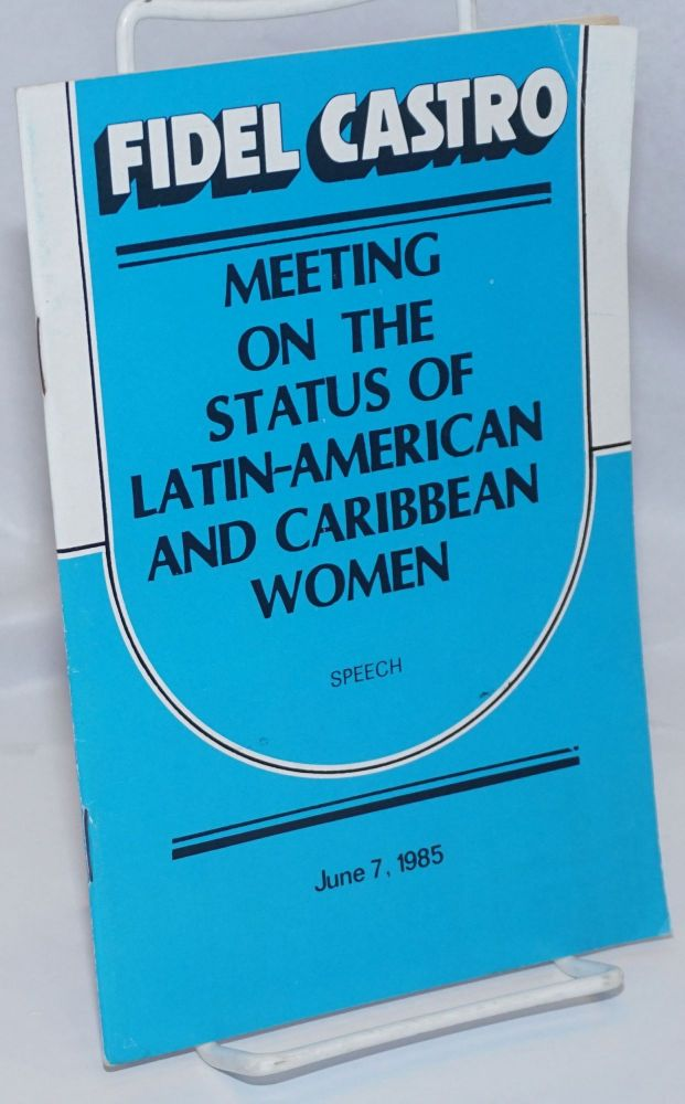 Meeting on the Status of Latin-American and Caribbean Women. Fidel Castro.
