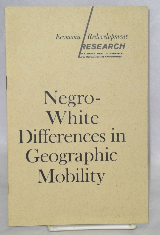 Negro-White differences in geographic mobility. United States. Department of Commerce. Area Redevelopment Administration. Economic Redevelopment Research.