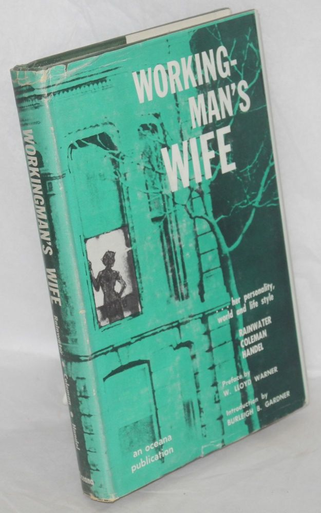 Workingman's wife; her personality, world and life style. Preface by W. Lloyd Warner, introduction by Burleigh B. Gardner. Lee Rainwater, Richard P. Coleman, Gerald Handel.