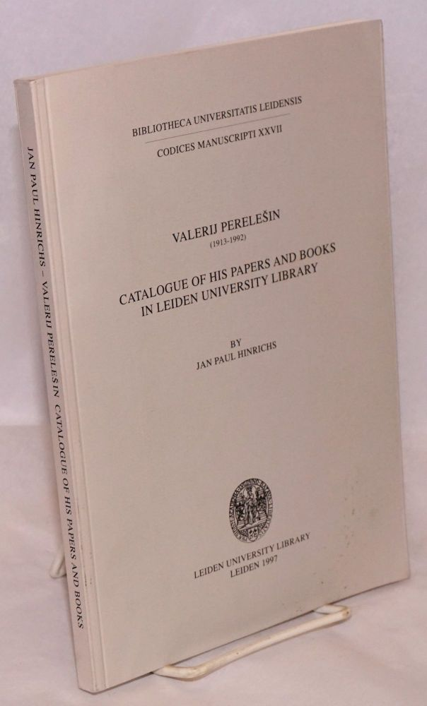 Valerij Perelesin (1913-1992): catalogue of his papers and books in Leiden University Library. Jan Paul Hinrichs.