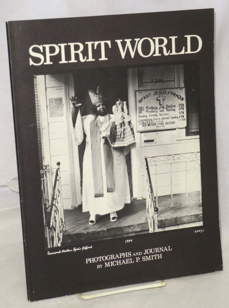 Spirit world: pattern in the expressive folk culture of Afro-American New Orleans. Photographs and journal. Michael P. Smith, , Nicholas R. Spitzer.