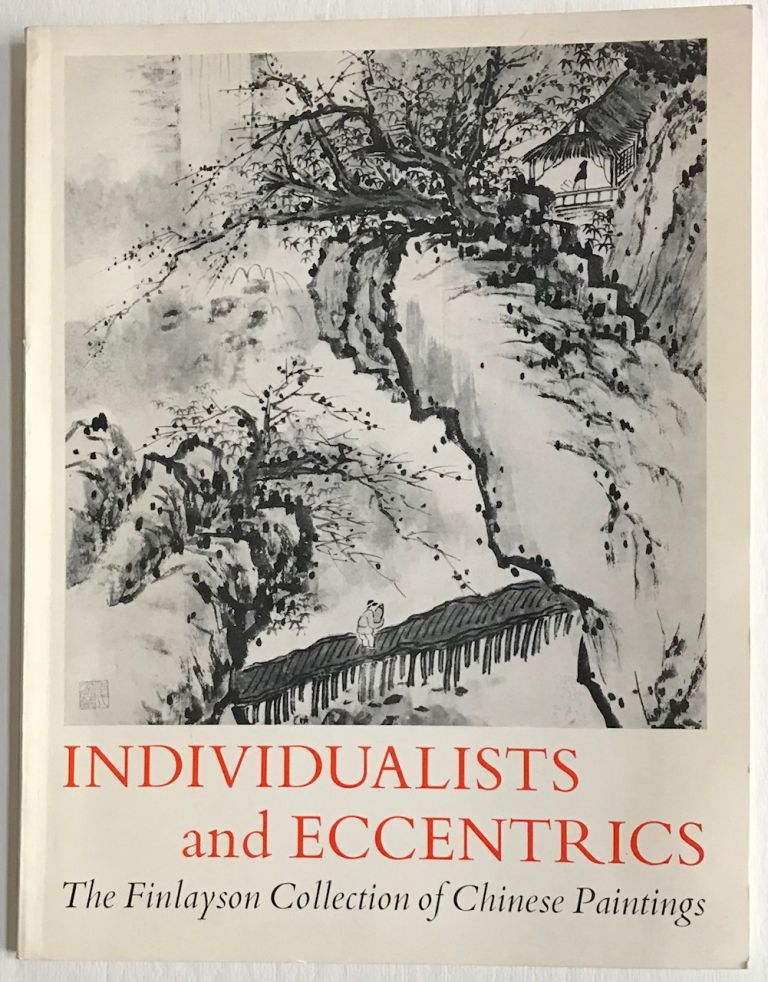Catalogue of the exhibition of individualists and eccentrics; the Mr. and Mrs. R. W. Finlayson collection of Chinese paintings [on exhibit] 1963-1964