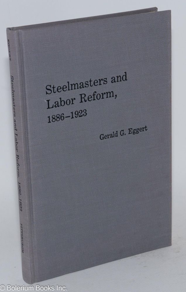 Steelmasters and labor reform, 1886-1923. Gerald G. Eggert.